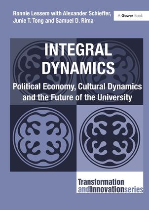Integral Dynamics: Political Economy, Cultural Dynamics and the Future of the University, by Ronnie Lessem, Ph.D., Alexander Schieffer, Ph.D., Sam Rima, Ph.D. and Junie Tong, Ph.D.