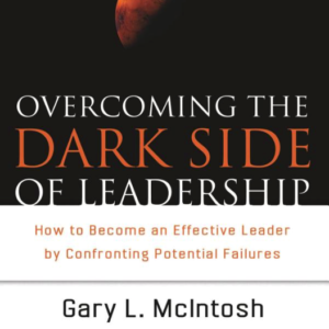 Overcoming the Dark Side of Leadership: How to Become an Effective Leader by Confronting Potential Failures by Sam Rima, Ph.D. and Gary McIntosh, Ph.D.