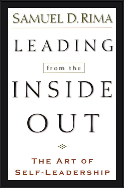 Leading from the Inside Out: The Art of Self-Leadership by Sam Rima, Ph.D.